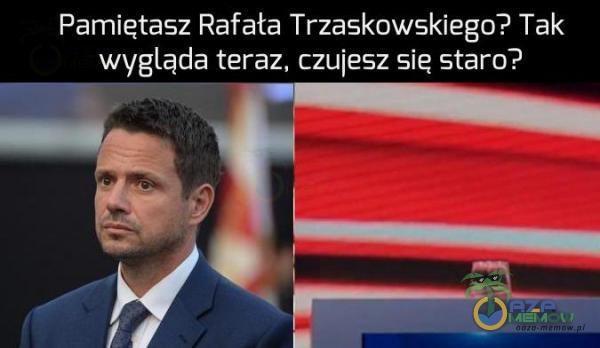 Pamigtasz Rafała Trzaskowskiego? Tak wygląda teraz. czujesz się stara?