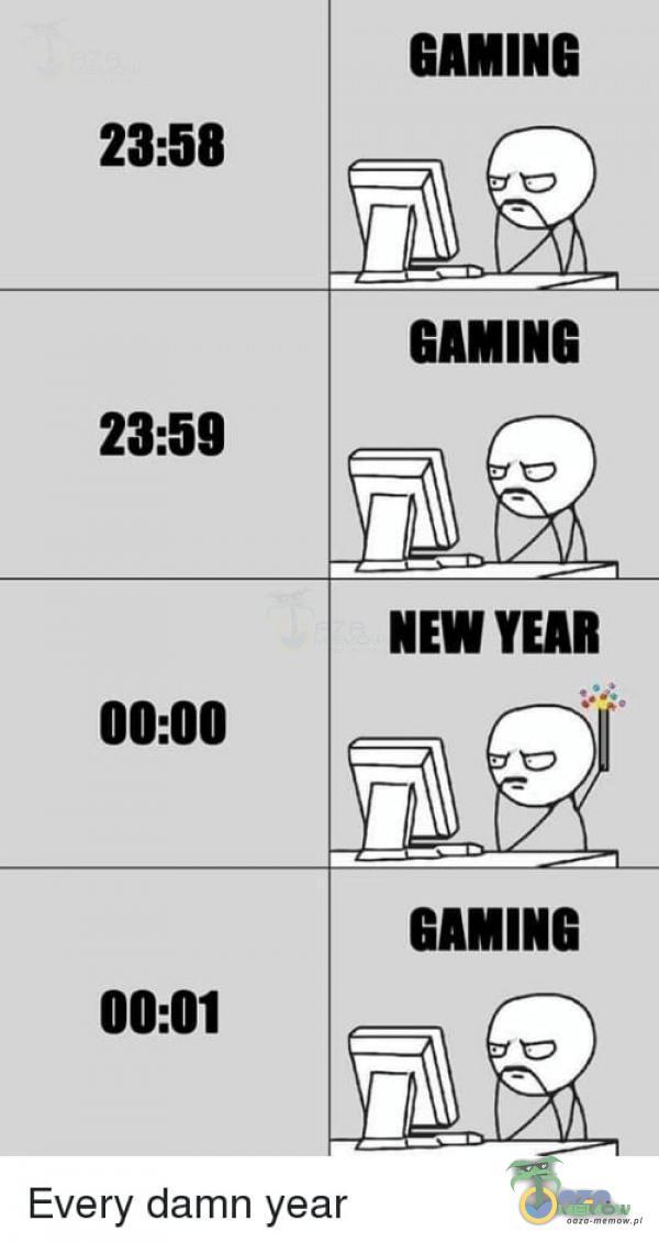 GAMING 23:58 23:59 NEW 00:00 00:01 Every damn year