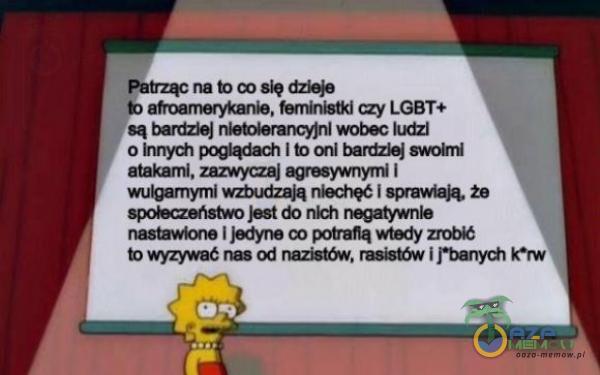 nu to ca alę dzieję fieminiatki czy LGBT+ są baritiej Ustolannoyjy) wahec lurzt nn ersten zo afr Atókairni, ZAZWYCZAJ sgresywnyni | wiiigamymi wztudzają ninchręć 1 uprrwiają. że społeczeństwo jesi GO nh negatywnie nastawiona | jedyna co potrafią wiady zrobi 19 WZYWAĆ 28 Od nazeietów, rslistów | [duaniych pryw