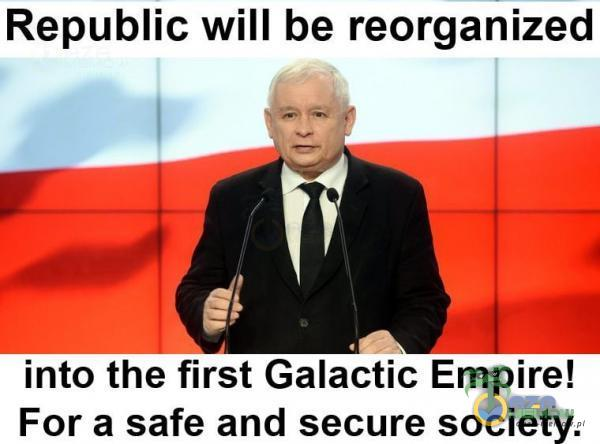 Republic will be reorganized into the first Galactic Empire! For a safe and secure society.