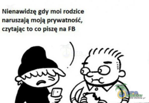 Nienawidzę gdy moi rodzice naruszają moją prywatność, czytając to co piszę na FB
