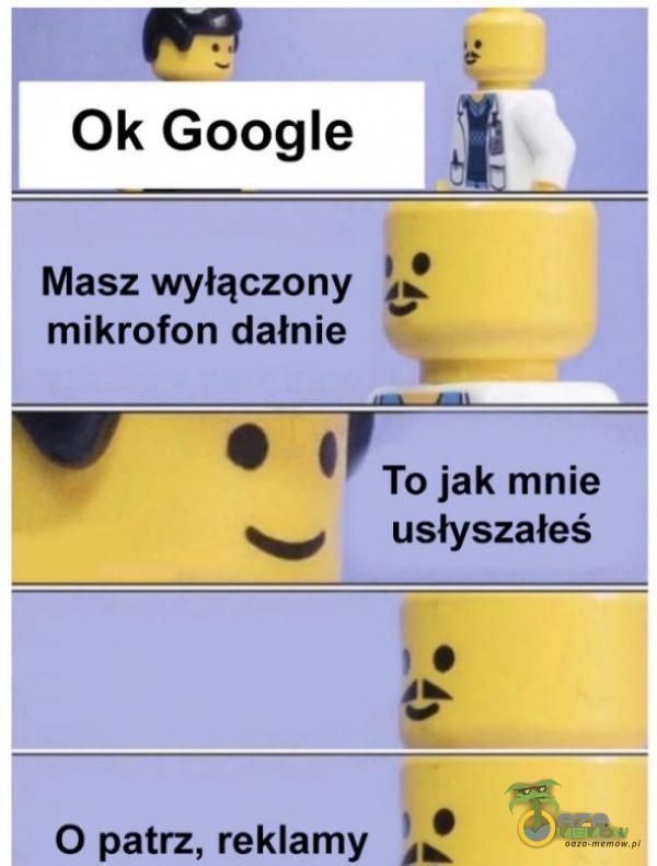 GOW Ok Google | mikrofon dałni. z © ł To jak mnie s wa le > Q patrz, reklamy 3 : »