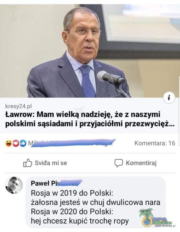 krmy2A qi Ławrow: Mam wielką nadzieję, że z naszymi. polskimi sąsiadami i przyjaciółmi przezwycięż... sÓD |omistosowszee see Kapienisma 16 15 suds m se ( Komenursi & Pawel Pi . Rosja w 2019 do Polski: żałosna jesteś w c**j dwuliżowa...