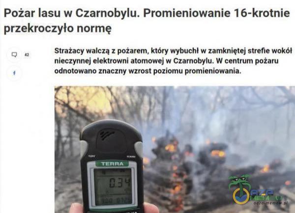 Pożar lasu w Czarnobylu. Promieniowanie 16-krotnie przekroczyło normę mu Sważacy walczą z pożarem, który wybuchi. w zamkniętej szefie wokól nieczynnej w Czarnobylu: W centrum pozaru r adnotowano znaczny wzrost poźiomu promieniowania: