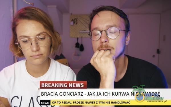 BREAHING NEWS BRACIA GONCIARZ - JAK JA ICH K***A NIENAWIDZĘ OP TO PEDAU. PROSZE NAWET Z TYM NIE HANDLOWAĆ