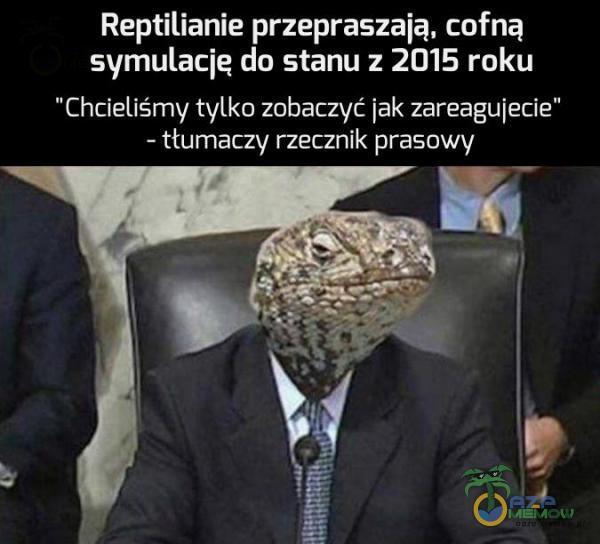 Reptilianie przepraszają, cofną symulację do stanu z 2015 roku Chcieliśmy tylko zobaczyć jak zareagujecie - tłumaczy rzecznik prasowy