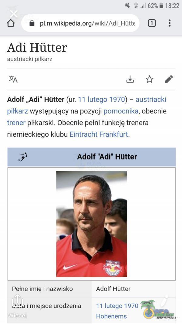 """Ż 620/ 18:22 .€ Adi Hiitter austriacki piłkarz Adolf """"Adi HOtter (ur. II lutego 1970) — austriacki piłkarz występujący na pozycji pomocnika, obecnie trener piłkarski. Obecnie pełni funkcję trenera niemieckiego klubu Eintracht..."""