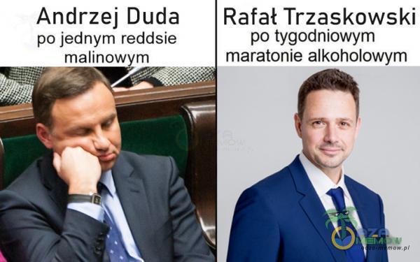 Andrzej Duda |Rafał Trzaskowski po jednym reddsie po tygodniowym malinewym maratonie alkoholowym