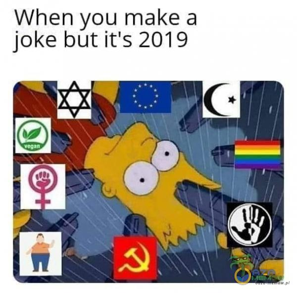 When you make a joke but it s 2019