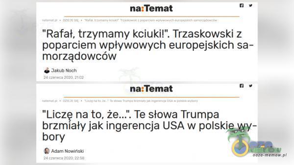 """na:Temat Rafał, trzymamy kciuki!"""" Trzaskowski z poparciem wpływowych europejskich sa- morządowców A ih Koci na:Temat Liczę na to, ż Te sława Trumpa brzmiały jak ingerencja USA w polskie wy- bory £) nóm ttowński"""