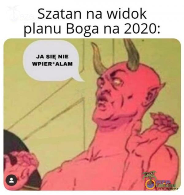 Szatan na widok anu Boga na 2020:
