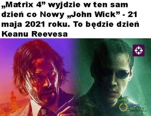 """""""Matrix 4 wyjdzie w ten sam dzień co Nowy """"John Wick"""" - 21 maja 2021 roku. To będzie dzień Keanu Reevesa"""