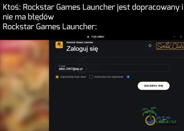 """Ktos-;: Rockstar Games Launcher [est dopracowanvł nie ma błedów Rockstar Gamea Launcher: """"""""..., rf ***— , IF ś—r . Zubgulsię """" ł—Hmfw . — - w - - _"""