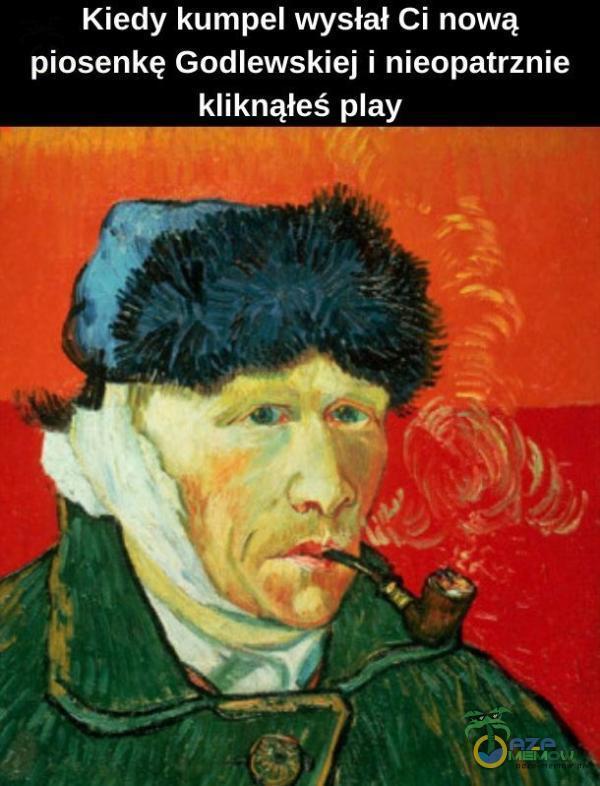Kiedy kumpel wysłał Ci nową piosenkę Godlewskiej i nieopatrznie kliknąłeś ay