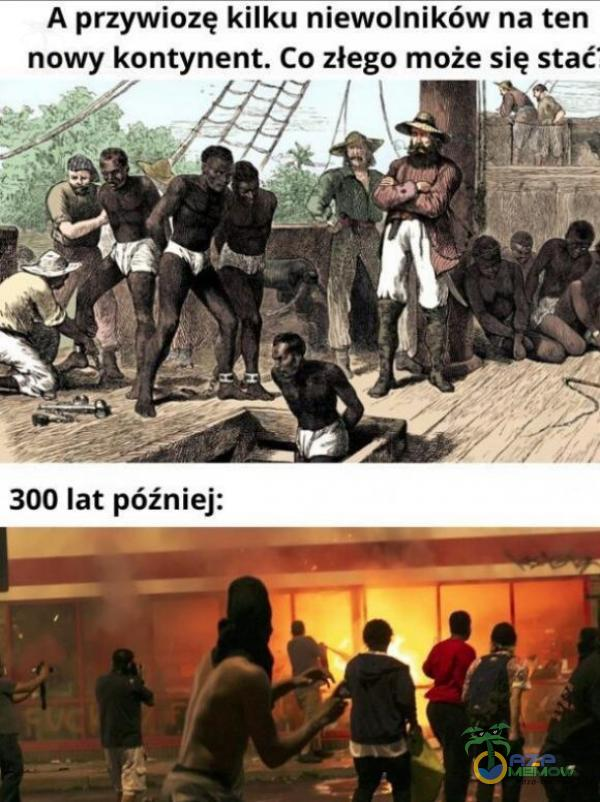 A przywiozę kilku niewolników na ten nowy kontynent. Co złego może się stać J