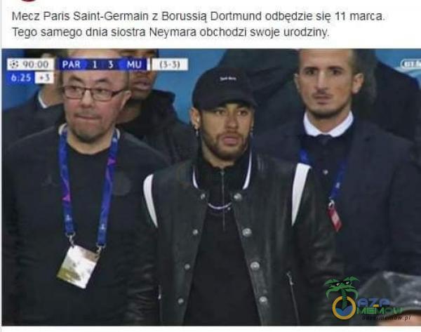 Mecz Paris Saint-Germain z Borussią Dortmund odbędzie słę 11 marca. Tego samego dnia siostra Neymara obchodzi swoje urodziny. PAR I