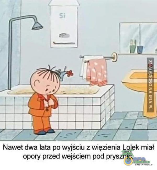 Nawet dwa lata po wyjściu z więzienia Lolek miał opory przed wejściem pod prysznic.