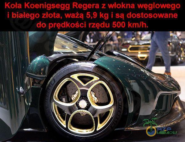 Koła Koenigsegg Regera z wlokna węglowego i białego złota, ważą 5,9 kg i są dostosowane do prędkości rzędu 500 km/h.