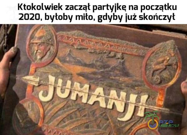 """Ktokolwiek zacząt partyjkę na początku 2020, hytoby mito, gdyby już skończył — ›,.ll_vwl E ! - ę J""""""""##j_g"""" f"""