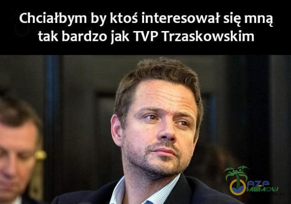 Chciałbym by ktoś interesował się mną tak bardzo jak TVP Trzaskowskim ua 2