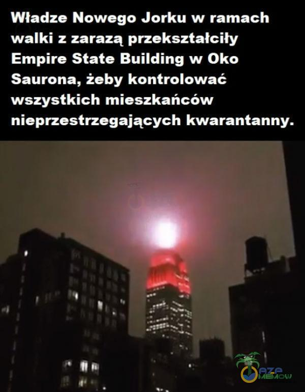 Władze Nowego Jorku w ramach walki z zarazą przekształciły Empire State Building w Oko Saurona, żeby kontrolować wszystkich mieszkańców nieprzestrzegających kwarantanny.
