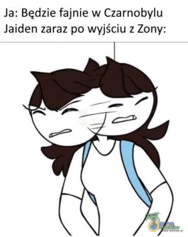 Ja: Będzie fajnie w Czarnobylu laiden zaraz po wyjściu ż Zony:
