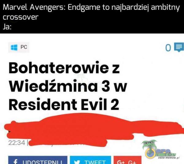 Marveł Avengers: Endgame to naibardzie] ambitny cr0550ver Ja: . % Bohaterowie z Wiedźmina 3 w Resident Evil 2