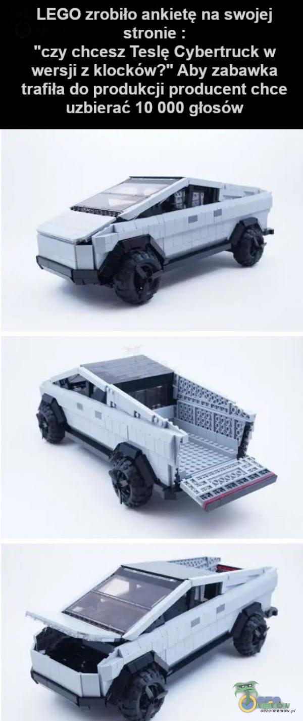 LEGO zrobiło ankietę na swojej stronie : czy chcesz Teslę Cybertruck w wersji z klocków? Aby zabawka trafiła do produkcji producent chce uzbierać 10 000 głosów