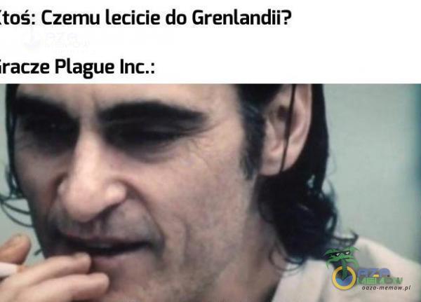 .tos : Czemu lecicie do Grenlandii? iracze Plague Inc.: