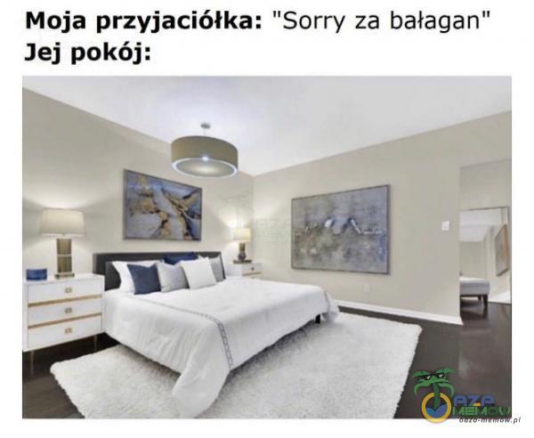 Moja przyjaciółka: Sorry za bałagan Jej pokój: