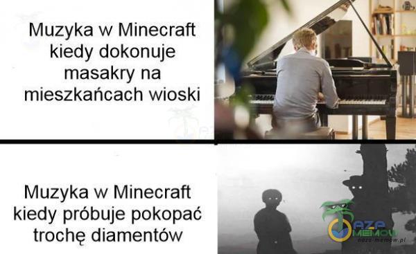 Muzyka w Minecraft kiedy dokonuje masakry na. mieszkańcach wioski Mużyka w Minecrafi. kiedy próbuje pokopać trochę diamentów