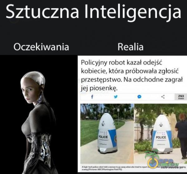 Sztuczna Inteligencja Oczekiwania Realia Policyjny robot kazał odejść kobiecie, która próbowała zgłosić przestępstwo. Na odchodne zagrał jej piosenkę.