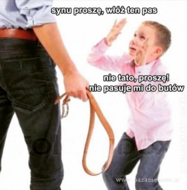 synu proszę, włóż ten pas nie tato, proszę!