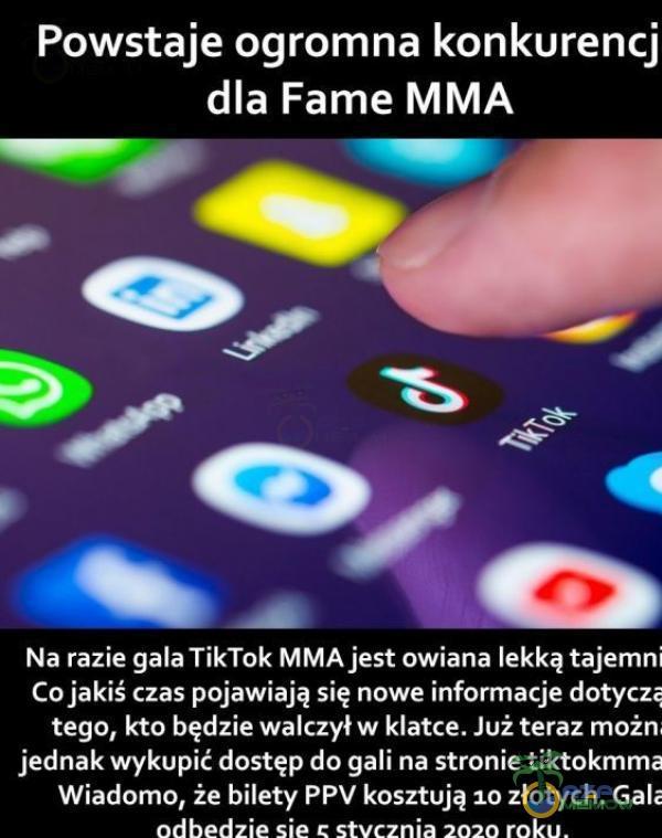 Powstaje ogromna konkurencj dla Fame MMA Na razie gala TikTok MMAjest owiana lekką tajemni Co jakiś czas pojawiają się nowe informacje dotyczę tego, kto będzie walczył w klatce. Już teraz możn jednak wykupić dostęp do gali na stronie tiktokmma Wiadomo, Że bilety PPV kosztują 10...