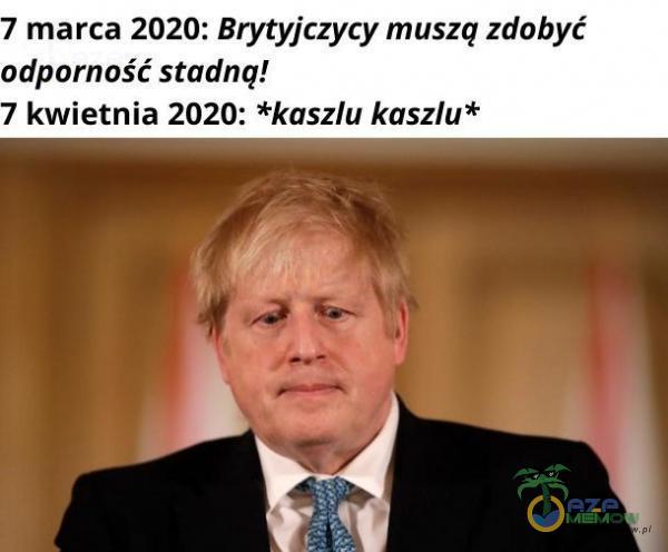 marca 2020: Brytyjczycy muszą zdobyć ***porność stadną! kwietnia 2020: *kaszlu kaszlu*