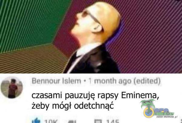 "O i , "".w."""" *. J. "" .LI .-L|-|w,x:|. ""Jm JN czasami pauzuję rapsy Eminema, żeby mógł odetchnąć"