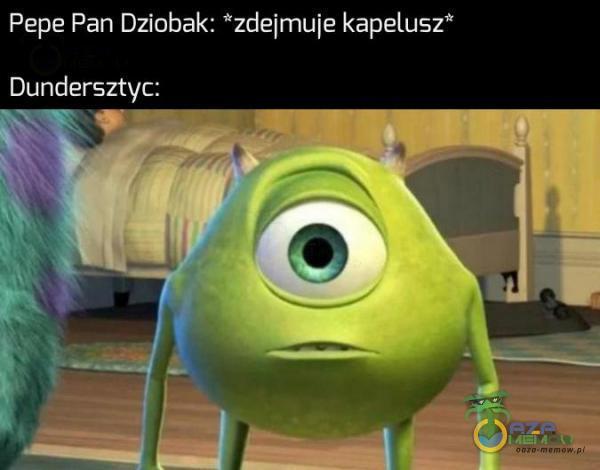 Pepe Pan Dziobak: *zdejmuje kapelusz* Dundersztyc: