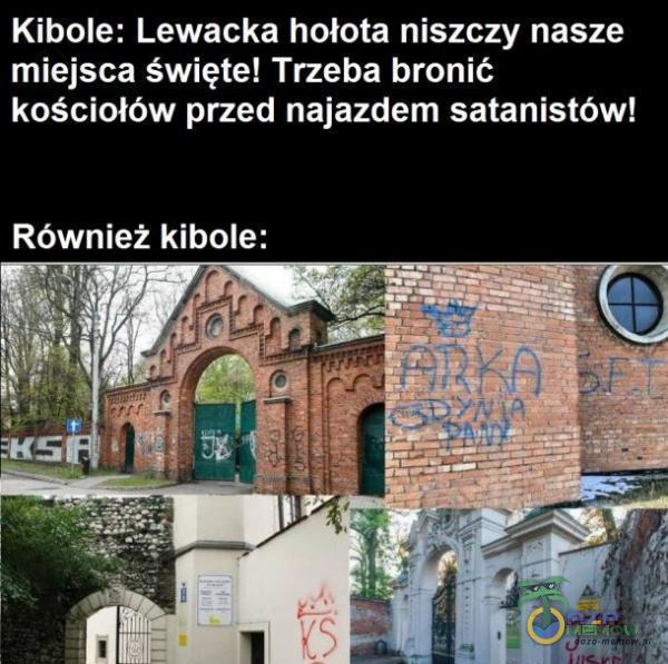 Kibole: Lewacka hołota niszczy nasze miejsca święte! Trzeba bronić: kościołów przed najazdem satanistów! NSA JCH