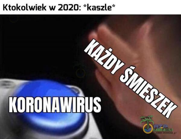 Ktokolwiek w 2020: *kaszle*