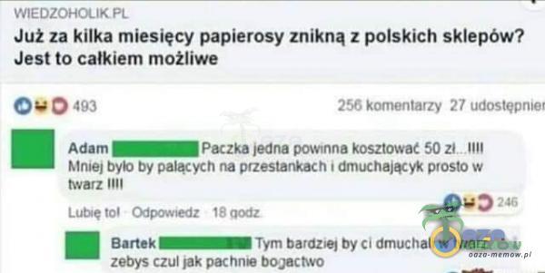 WIEDZOHOLiKPt Już za kilka miesięcy papierosy znikną z polskich sklepów? Jest to całkiem możliwe 256 komentarzy 27 udostępnjer Adam — Paczka...