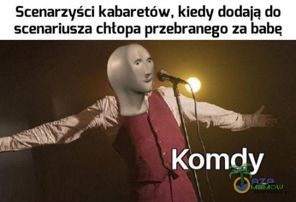 Scenarzyści kabaretów. kiedy dodają do scenariusza chłnpa przebranego za babę ifaa-4 REX — Komdy