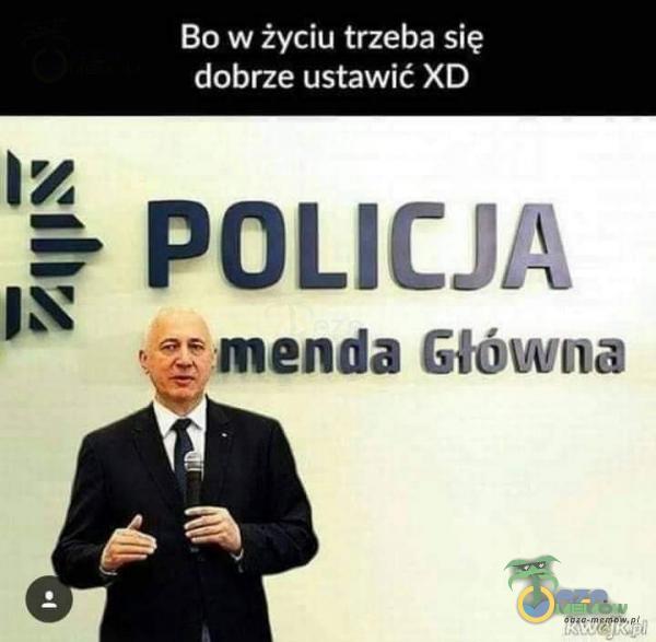 Bo w życiu trzeba się dobrze ustawić XD POLICJA menda Główna