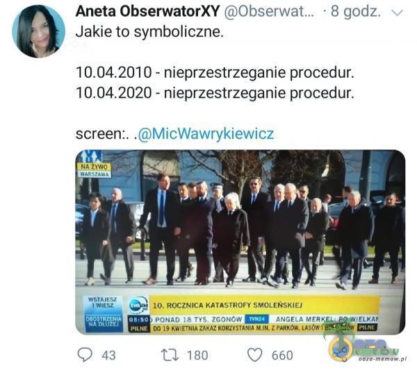 """, """" Aneta ObserwatorXY (© * £ godz. , Jakie to symboliczne. - nieprzestrzeganie procedur. - nieprzestrzeganie procedur. screen:. .GMicWwawrykiewicz EGU=CJ PWST > IK ROCZNIEK KATASTROFY SMELERSKIEJ i VPONAD 1E TYE. FGuów JĘĘZĄ neue srmaeu Fo..."""