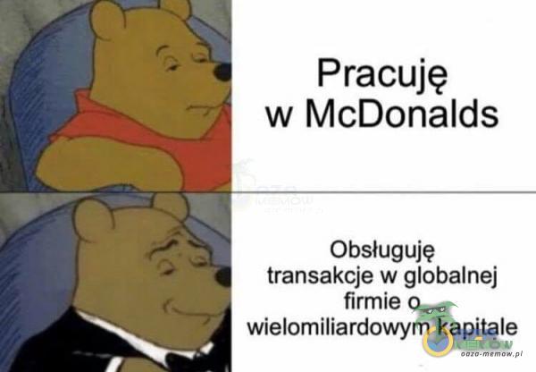 Pracuję w McDonalds Obsługuję transakcje w globalnej firmie o wielomiliardowym kapitale