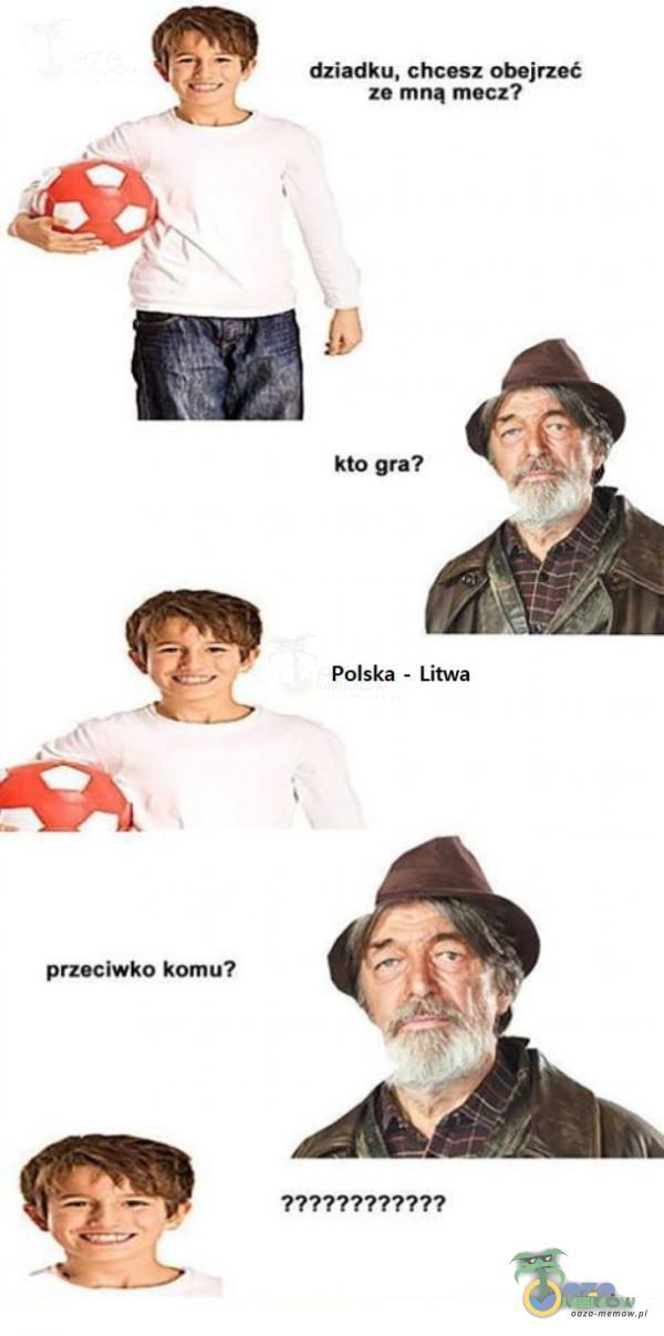 dziadku, chcesz obejrzeć ze mną męcz? Pofska - Litwa przeciwko komu? 77%7297727297