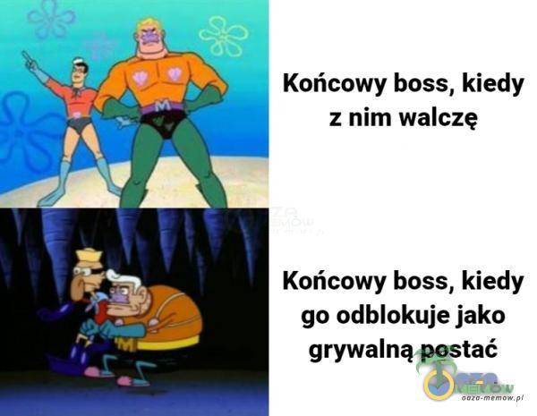 Końcowy boss, kiedy z nim walczę Końcowy boss, kiedy go odblokuje jako grywalną postać