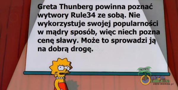 rata Thunberg powinna p w mądry spośób, więc niech p oz cenę sławy Może to sprowadzij na dobra drogę.