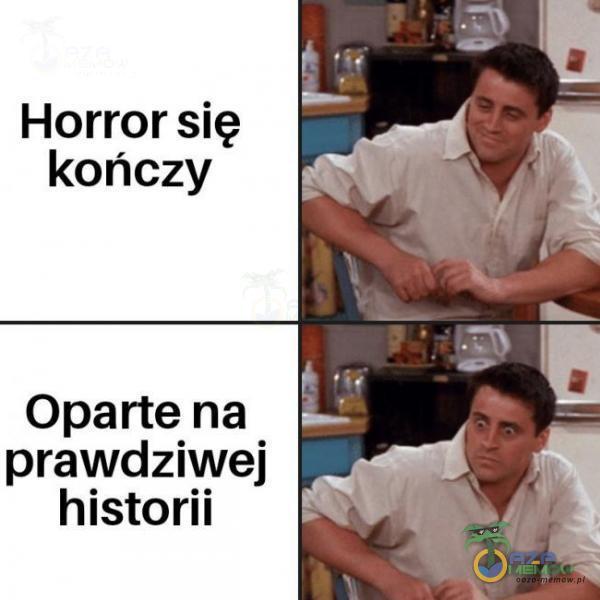 Horror się kończy Oparte na prawdziwej historii