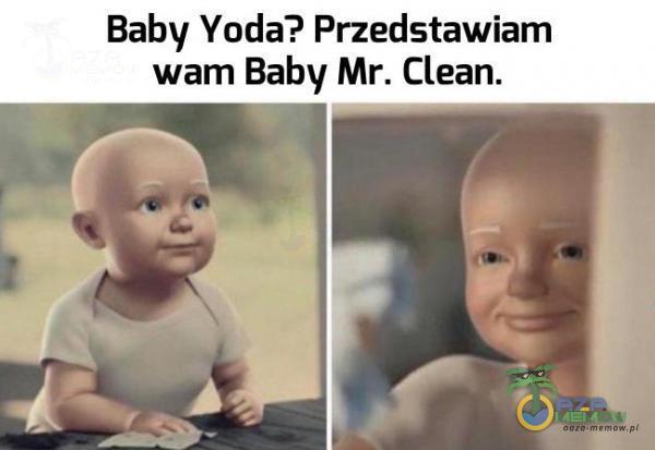 Baby Yoda? Przedstavliam wam Baby Mr. Clean.