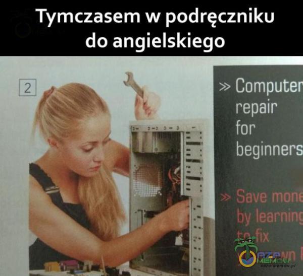 Tymczasem w podręczniku do angielskiego » Computer repair for beginners > Save monE vout• own
